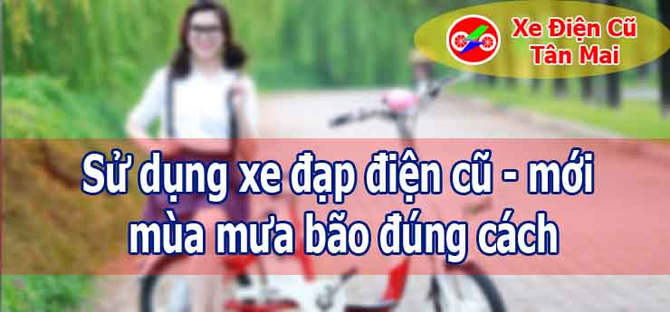 Sử dụng xe đạp điện cũ - mới mùa mưa bão đúng cách